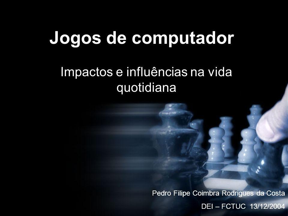 Jogos de computador Impactos e influências na vida quotidiana Pedro Filipe Coimbra Rodrigues da Costa DEI – FCTUC 13/12/2004