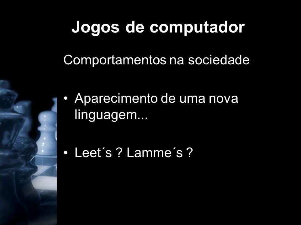 Jogos de computador Comportamentos na sociedade Aparecimento de uma nova linguagem... Leet´s ? Lamme´s ?