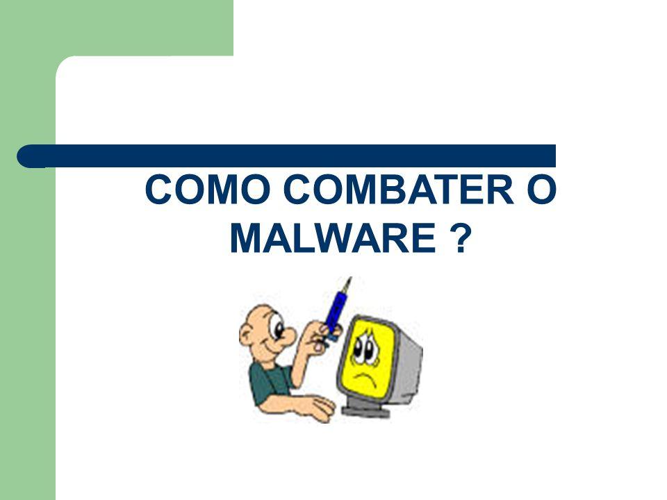 COMO COMBATER O MALWARE ?