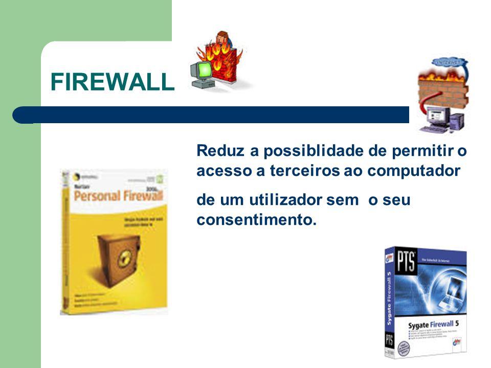 FIREWALL Reduz a possiblidade de permitir o acesso a terceiros ao computador de um utilizador sem o seu consentimento.