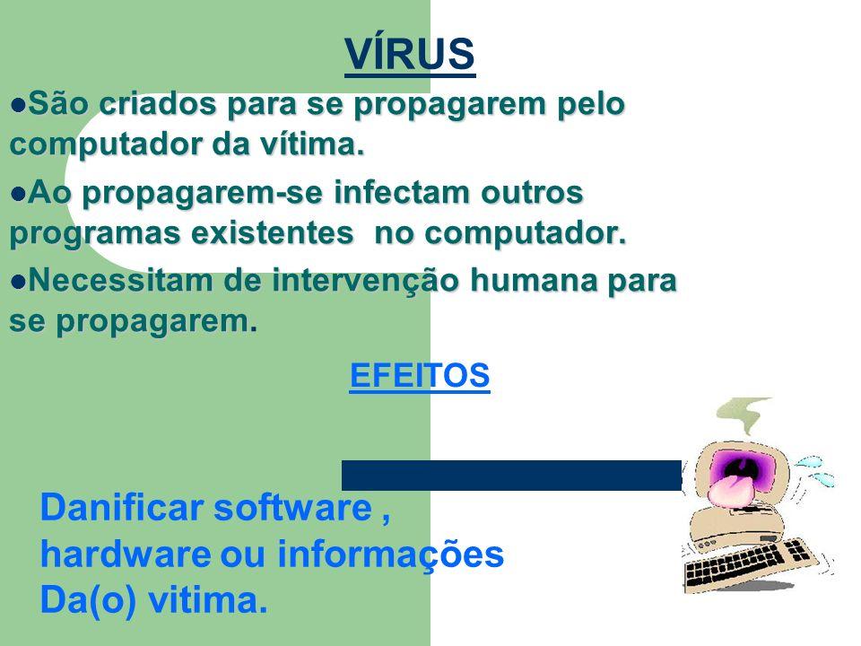 VÍRUS São criados para se propagarem pelo computador da vítima. São criados para se propagarem pelo computador da vítima. Ao propagarem-se infectam ou