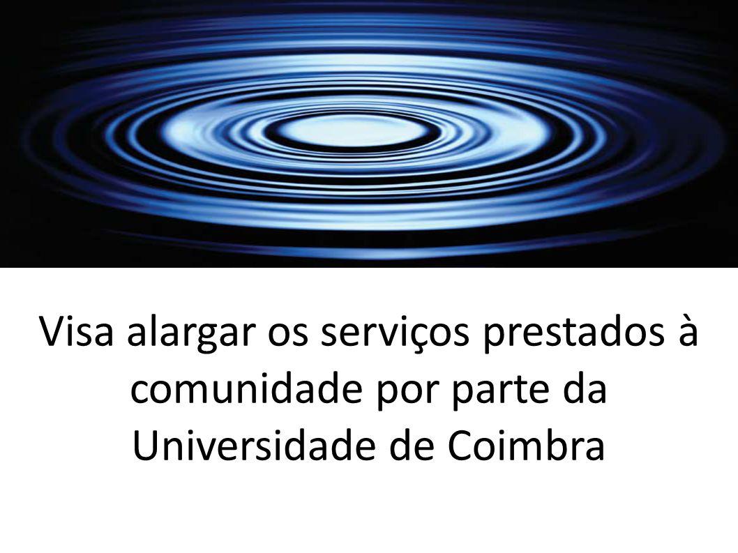 Visa alargar os serviços prestados à comunidade por parte da Universidade de Coimbra