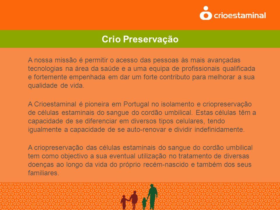 Crio Preservação A nossa missão é permitir o acesso das pessoas às mais avançadas tecnologias na área da saúde e a uma equipa de profissionais qualificada e fortemente empenhada em dar um forte contributo para melhorar a sua qualidade de vida.