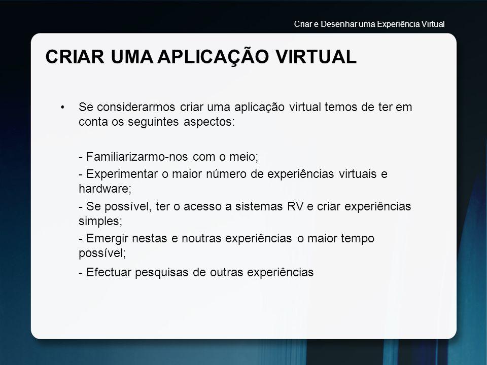 CRIAR UMA APLICAÇÃO VIRTUAL Se considerarmos criar uma aplicação virtual temos de ter em conta os seguintes aspectos: - Familiarizarmo-nos com o meio;