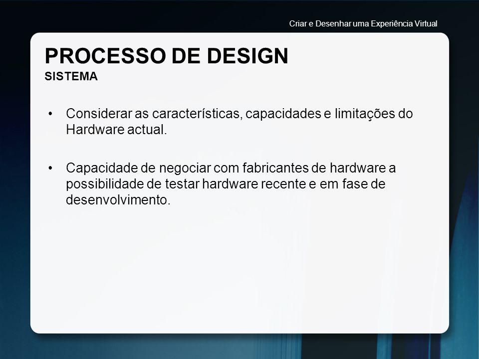 PROCESSO DE DESIGN SISTEMA Considerar as características, capacidades e limitações do Hardware actual. Capacidade de negociar com fabricantes de hardw