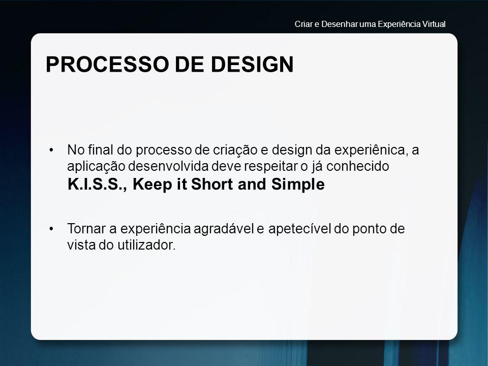 PROCESSO DE DESIGN No final do processo de criação e design da experiênica, a aplicação desenvolvida deve respeitar o já conhecido K.I.S.S., Keep it S