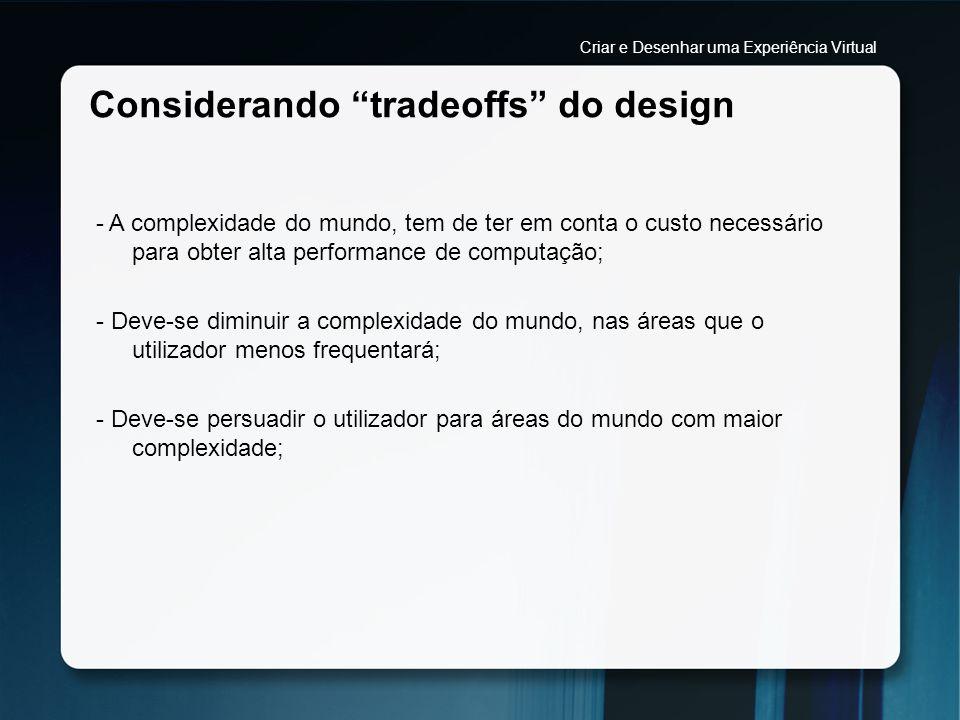 Considerando tradeoffs do design - A complexidade do mundo, tem de ter em conta o custo necessário para obter alta performance de computação; - Deve-s