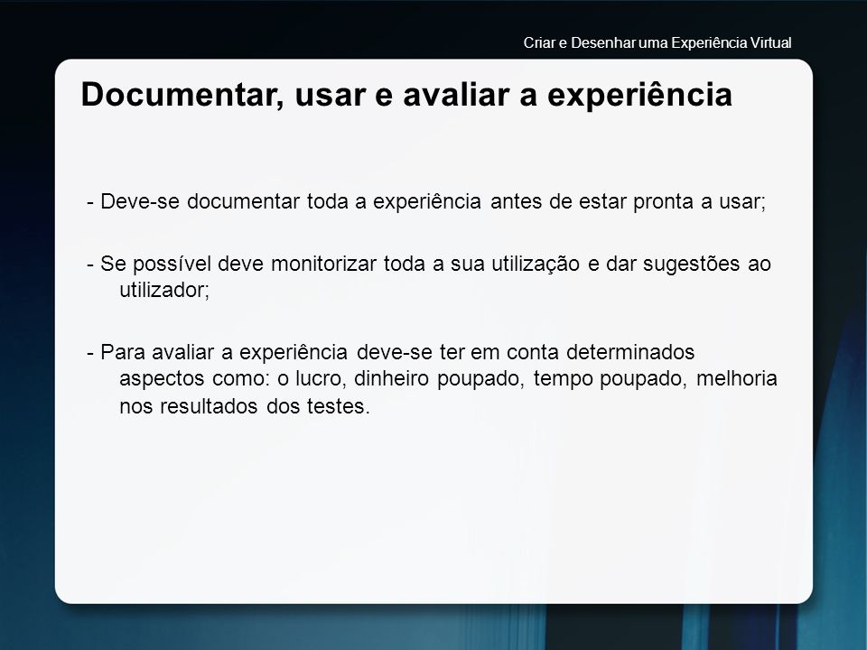 Documentar, usar e avaliar a experiência - Deve-se documentar toda a experiência antes de estar pronta a usar; - Se possível deve monitorizar toda a s