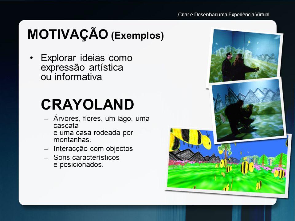 MOTIVAÇÃO (Exemplos) Explorar ideias como expressão artística ou informativa CRAYOLAND –Árvores, flores, um lago, uma cascata e uma casa rodeada por m