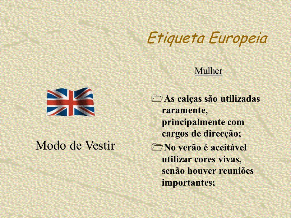 Etiqueta Europeia Mulher As calças são utilizadas raramente, principalmente com cargos de direcção; No verão é aceitável utilizar cores vivas, senão h
