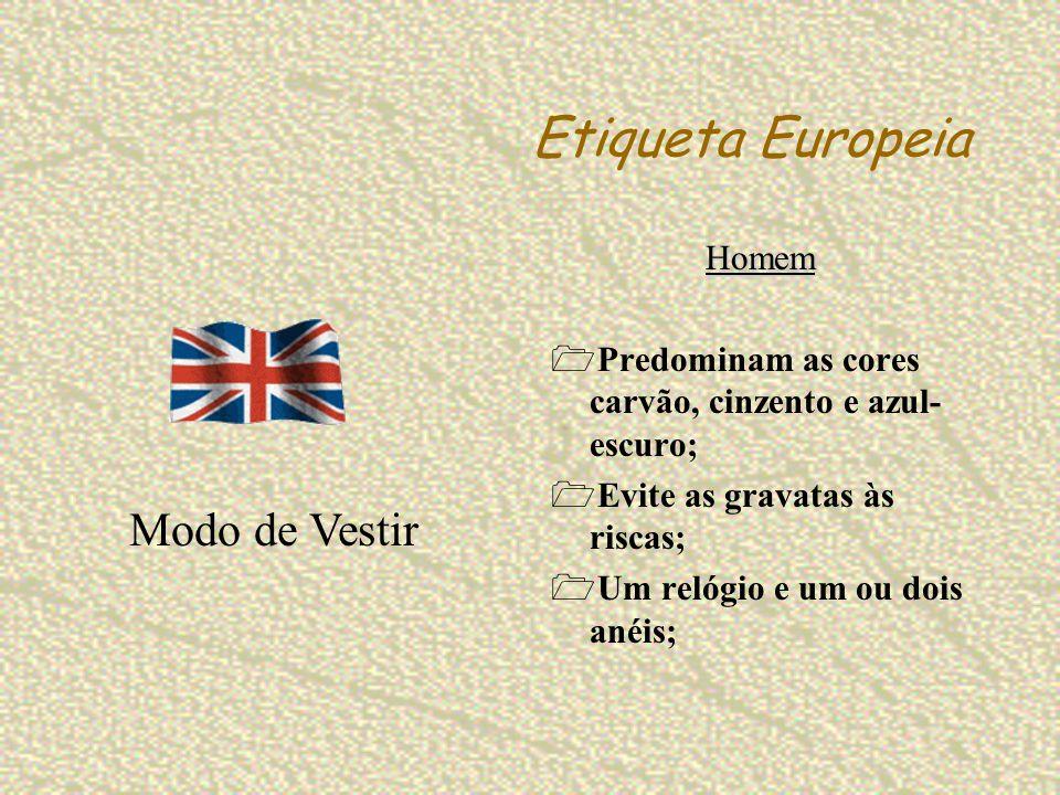 Etiqueta Europeia Homem Predominam as cores carvão, cinzento e azul- escuro; Evite as gravatas às riscas; Um relógio e um ou dois anéis; Modo de Vesti