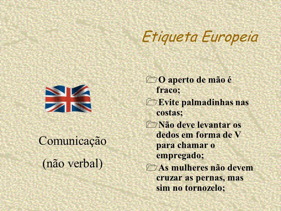 Etiqueta Europeia O aperto de mão é fraco; Evite palmadinhas nas costas; Não deve levantar os dedos em forma de V para chamar o empregado; As mulheres