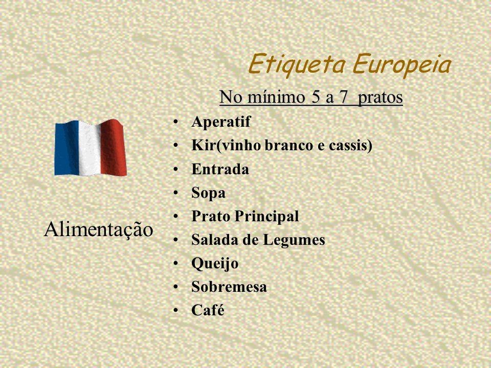 Etiqueta Europeia No mínimo 5 a 7 pratos Aperatif Kir(vinho branco e cassis) Entrada Sopa Prato Principal Salada de Legumes Queijo Sobremesa Café Alim