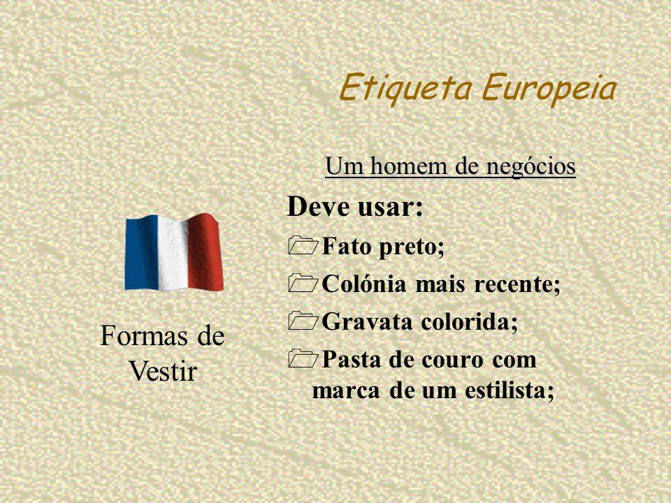 Etiqueta Europeia Um homem de negócios Deve usar: Fato preto; Colónia mais recente; Gravata colorida; Pasta de couro com marca de um estilista; Formas