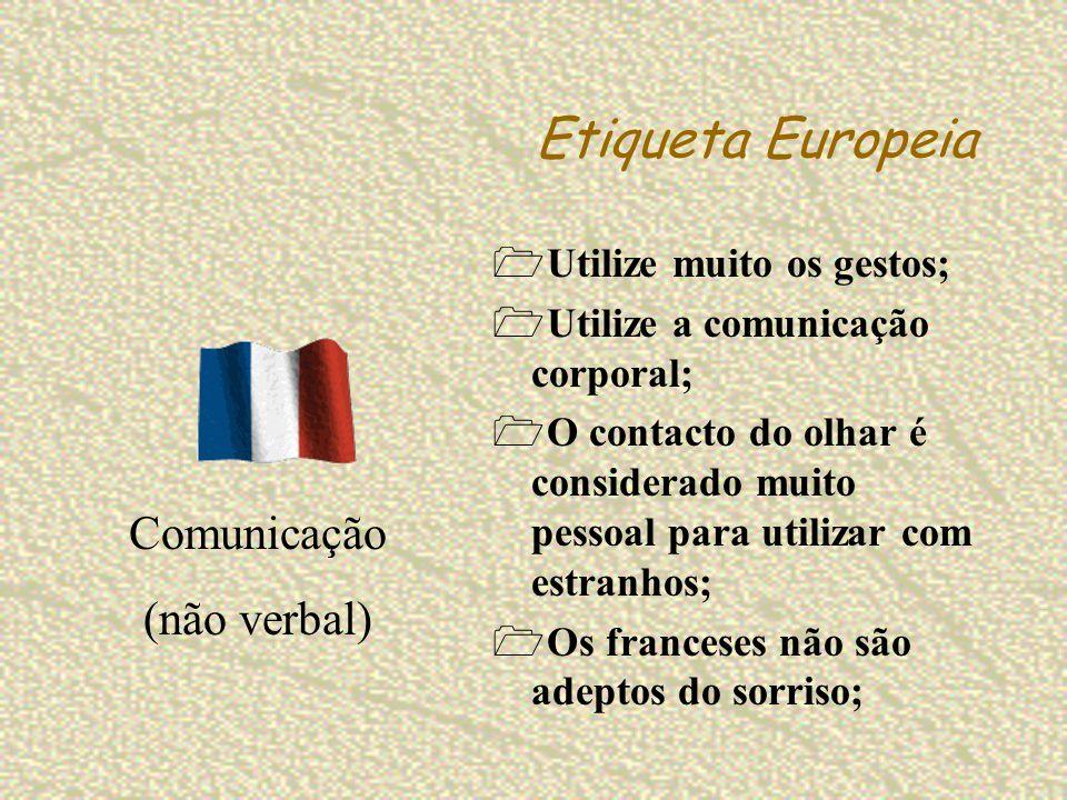 Etiqueta Europeia Utilize muito os gestos; Utilize a comunicação corporal; O contacto do olhar é considerado muito pessoal para utilizar com estranhos