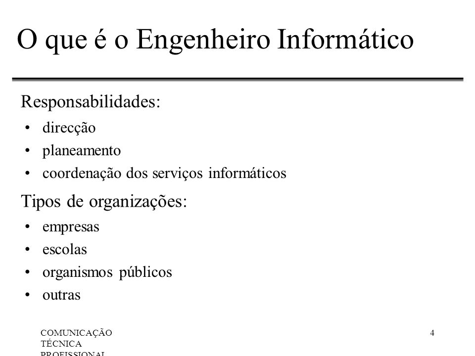 COMUNICAÇÃO TÉCNICA PROFISSIONAL, Apresentações Orais 4 O que é o Engenheiro Informático direcção planeamento coordenação dos serviços informáticos Re