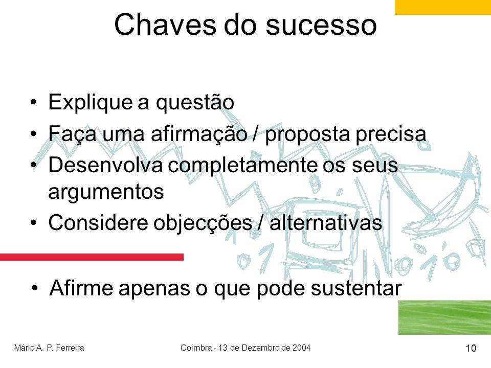 Mário A. P. FerreiraCoimbra - 13 de Dezembro de 2004 10 Chaves do sucesso Explique a questão Faça uma afirmação / proposta precisa Desenvolva completa