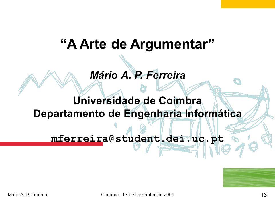 Mário A. P. FerreiraCoimbra - 13 de Dezembro de 2004 13 A Arte de Argumentar Mário A. P. Ferreira Universidade de Coimbra Departamento de Engenharia I