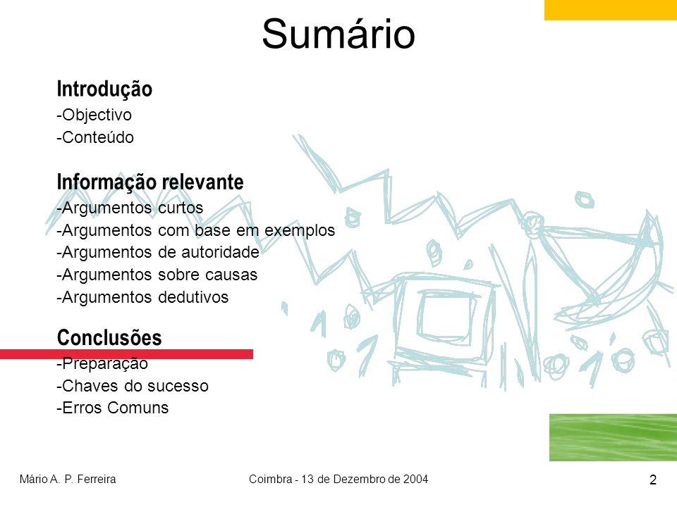 Mário A. P. FerreiraCoimbra - 13 de Dezembro de 2004 2 Introdução -Objectivo -Conteúdo Informação relevante -Argumentos curtos -Argumentos com base em