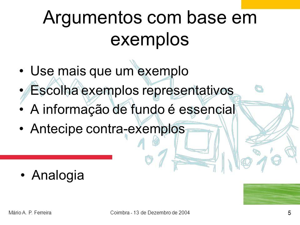 Mário A. P. FerreiraCoimbra - 13 de Dezembro de 2004 5 Argumentos com base em exemplos Use mais que um exemplo Escolha exemplos representativos A info