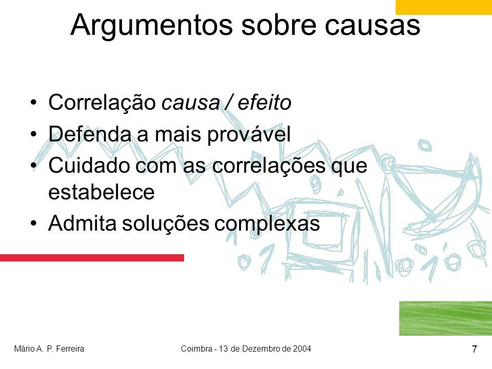 Mário A. P. FerreiraCoimbra - 13 de Dezembro de 2004 7 Argumentos sobre causas Correlação causa / efeito Defenda a mais provável Cuidado com as correl