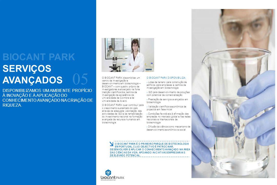 BIOCANT PARK SERVIÇOS AVANÇADOS 05 O BIOCANT PARK disponibiliza um centro de investigação e desenvolvimento em biotecnologia – BIOCANT – com quadro pr