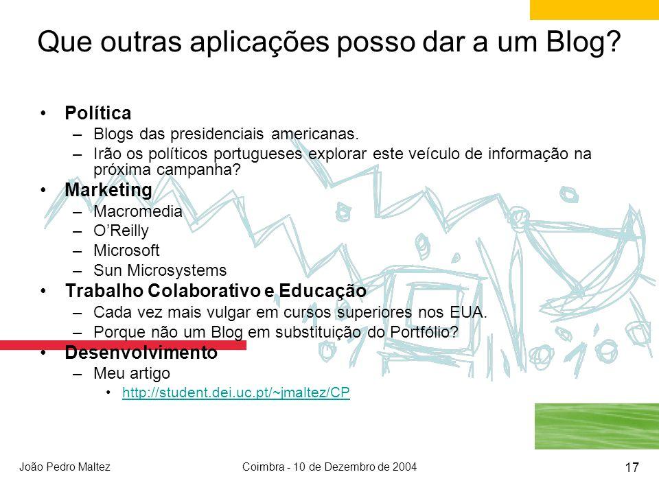 João Pedro MaltezCoimbra - 10 de Dezembro de 2004 17 Que outras aplicações posso dar a um Blog.
