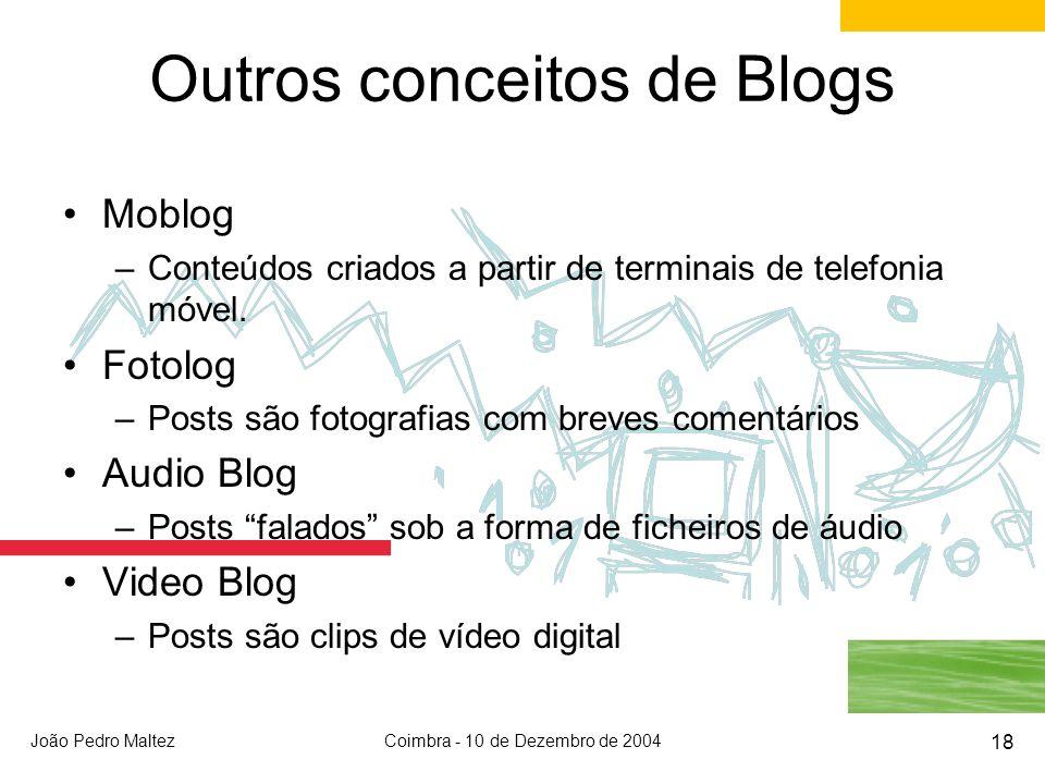 João Pedro MaltezCoimbra - 10 de Dezembro de 2004 18 Outros conceitos de Blogs Moblog –Conteúdos criados a partir de terminais de telefonia móvel.