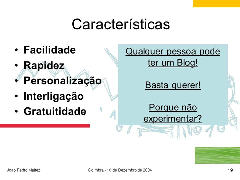 João Pedro MaltezCoimbra - 10 de Dezembro de 2004 19 Características Facilidade Rapidez Personalização Interligação Gratuitidade Qualquer pessoa pode ter um Blog.