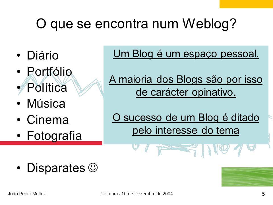 João Pedro MaltezCoimbra - 10 de Dezembro de 2004 5 O que se encontra num Weblog.