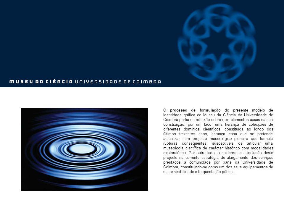 O processo de formulação do presente modelo de identidade gráfica do Museu da Ciência da Universidade de Coimbra partiu da reflexão sobre dois element