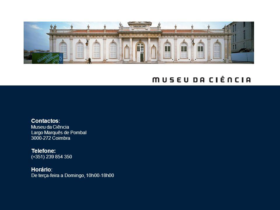 Contactos: Museu da Ciência Largo Marquês de Pombal 3000-272 Coimbra Telefone: (+351) 239 854 350 Horário: De terça-feira a Domingo, 10h00-18h00