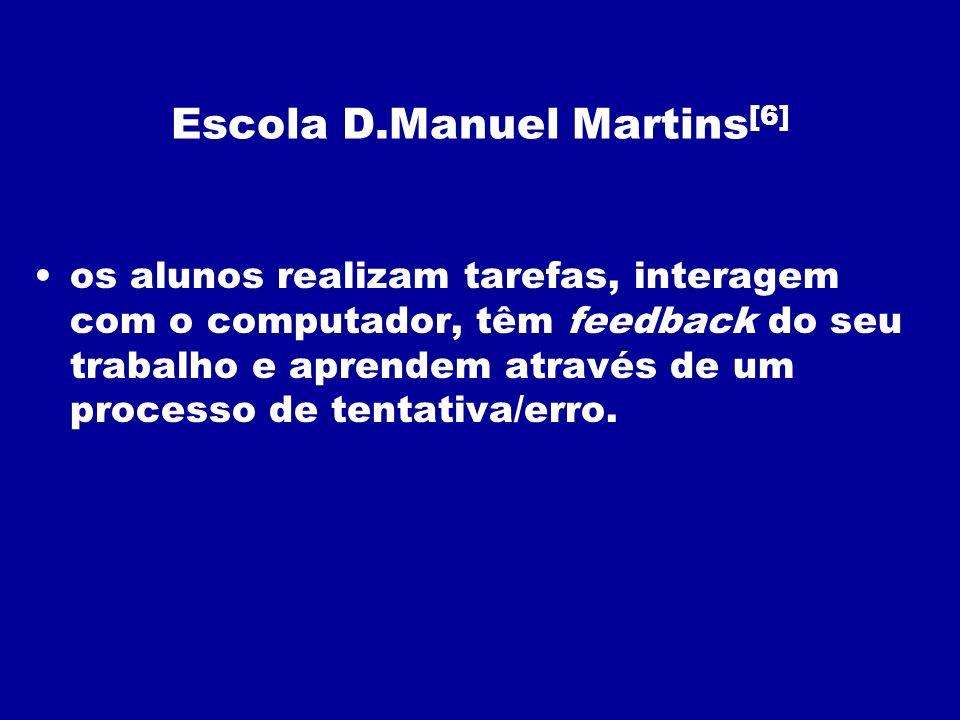 Escola D.Manuel Martins [6] os alunos realizam tarefas, interagem com o computador, têm feedback do seu trabalho e aprendem através de um processo de