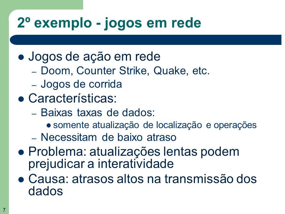 7 2º exemplo - jogos em rede Jogos de ação em rede – Doom, Counter Strike, Quake, etc. – Jogos de corrida Características: – Baixas taxas de dados: so