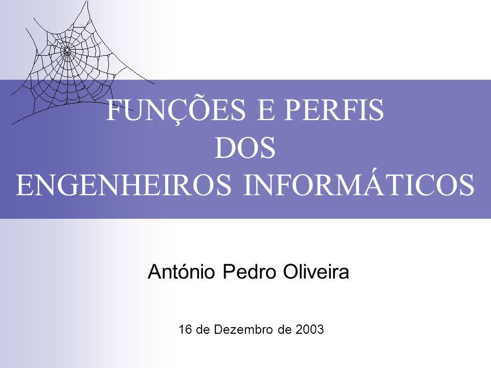 FUNÇÕES E PERFIS DOS ENGENHEIROS INFORMÁTICOS António Pedro Oliveira 16 de Dezembro de 2003