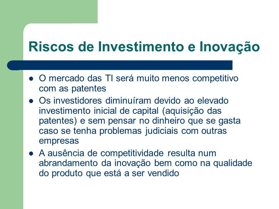 Riscos de Investimento e Inovação O mercado das TI será muito menos competitivo com as patentes Os investidores diminuíram devido ao elevado investime