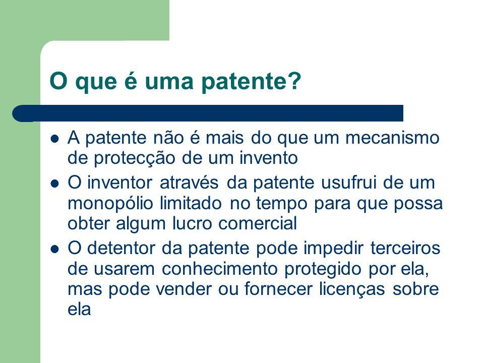 O que é uma patente? A patente não é mais do que um mecanismo de protecção de um invento O inventor através da patente usufrui de um monopólio limitad