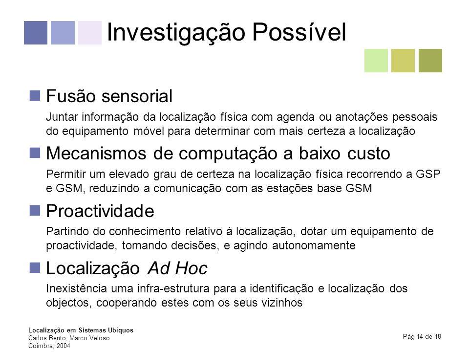 Localização em Sistemas Ubíquos Carlos Bento, Marco Veloso Coimbra, 2004 Pág 14 de 18 Investigação Possível Fusão sensorial Juntar informação da local