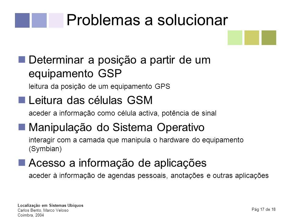Localização em Sistemas Ubíquos Carlos Bento, Marco Veloso Coimbra, 2004 Pág 17 de 18 Problemas a solucionar Determinar a posição a partir de um equip