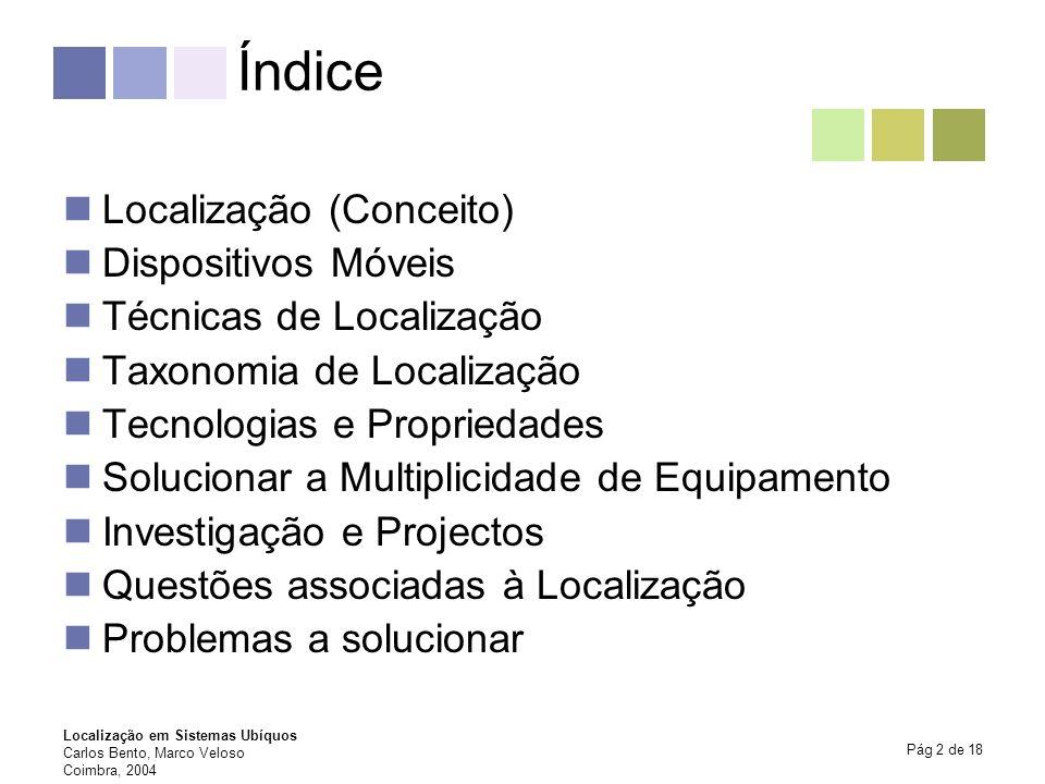 Localização em Sistemas Ubíquos Carlos Bento, Marco Veloso Coimbra, 2004 Pág 2 de 18 Índice Localização (Conceito) Dispositivos Móveis Técnicas de Loc