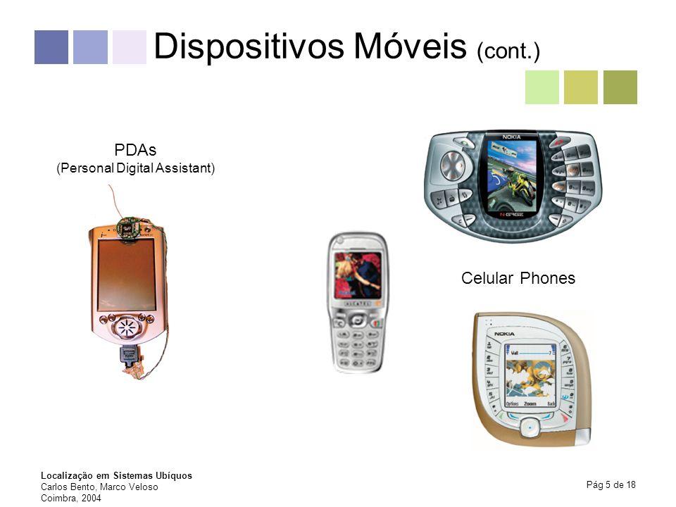Localização em Sistemas Ubíquos Carlos Bento, Marco Veloso Coimbra, 2004 Pág 5 de 18 Dispositivos Móveis (cont.) PDAs (Personal Digital Assistant) Cel