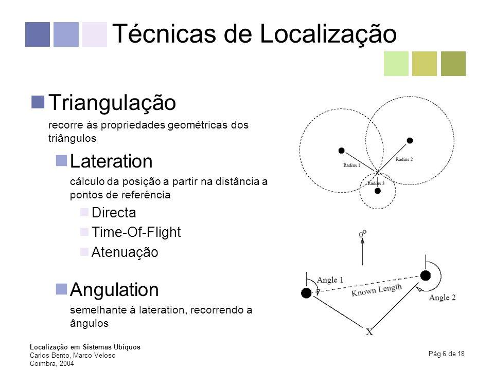 Localização em Sistemas Ubíquos Carlos Bento, Marco Veloso Coimbra, 2004 Pág 7 de 18 Técnicas de Localização (cont.) Análise de Cenários Observa as características dos objectos observados para inferir a localização do ponto de vista do utilizador Análise estática Análise diferencial