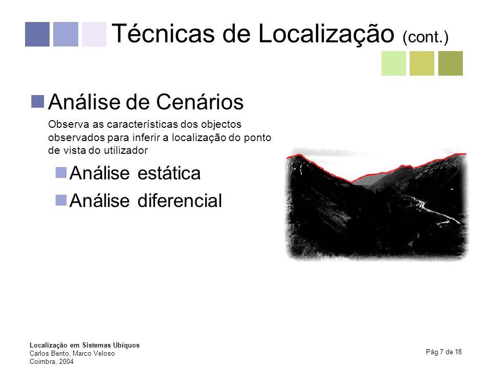 Localização em Sistemas Ubíquos Carlos Bento, Marco Veloso Coimbra, 2004 Pág 8 de 18 Técnicas de Localização (cont.) Proximidade Detecção de contacto físico Monitorização de pontos de acessos Verificação de sistemas de identificação automática