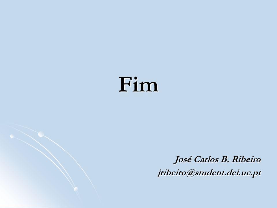 Fim José Carlos B. Ribeiro jribeiro@student.dei.uc.pt