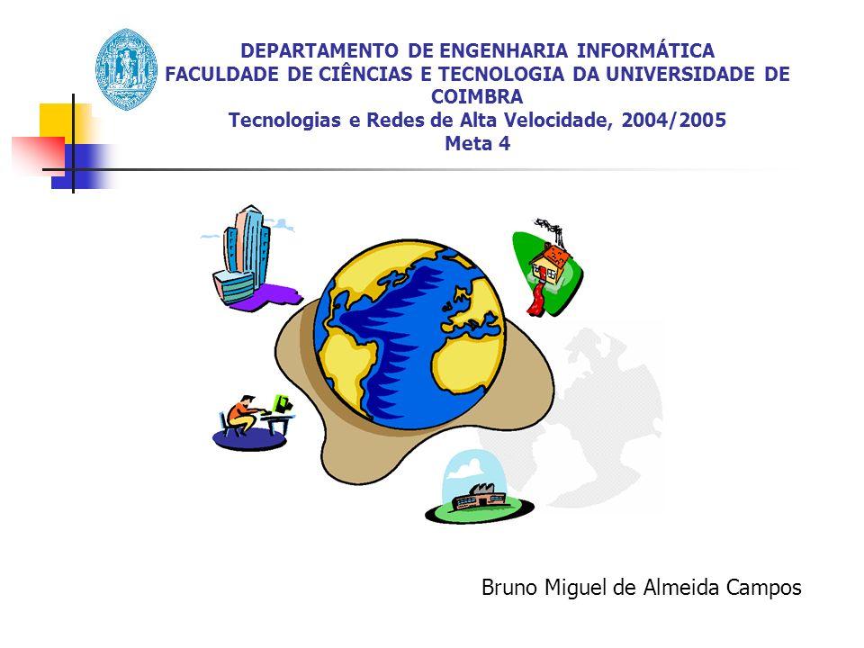 DEPARTAMENTO DE ENGENHARIA INFORMÁTICA FACULDADE DE CIÊNCIAS E TECNOLOGIA DA UNIVERSIDADE DE COIMBRA Tecnologias e Redes de Alta Velocidade, 2004/2005