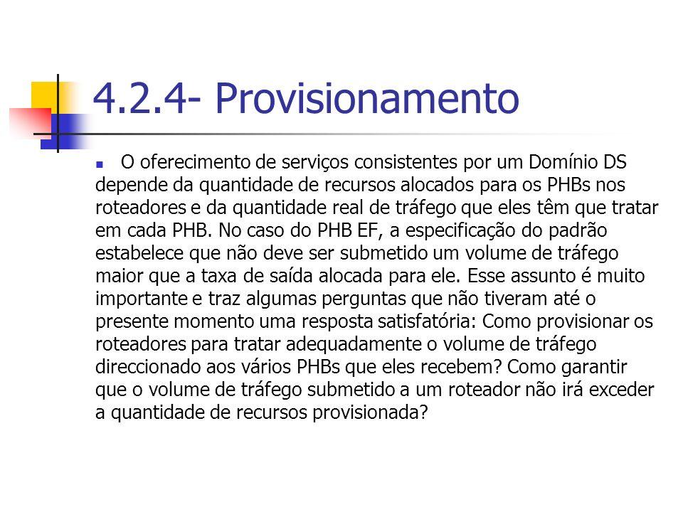 4.2.4- Provisionamento O oferecimento de serviços consistentes por um Domínio DS depende da quantidade de recursos alocados para os PHBs nos roteadore