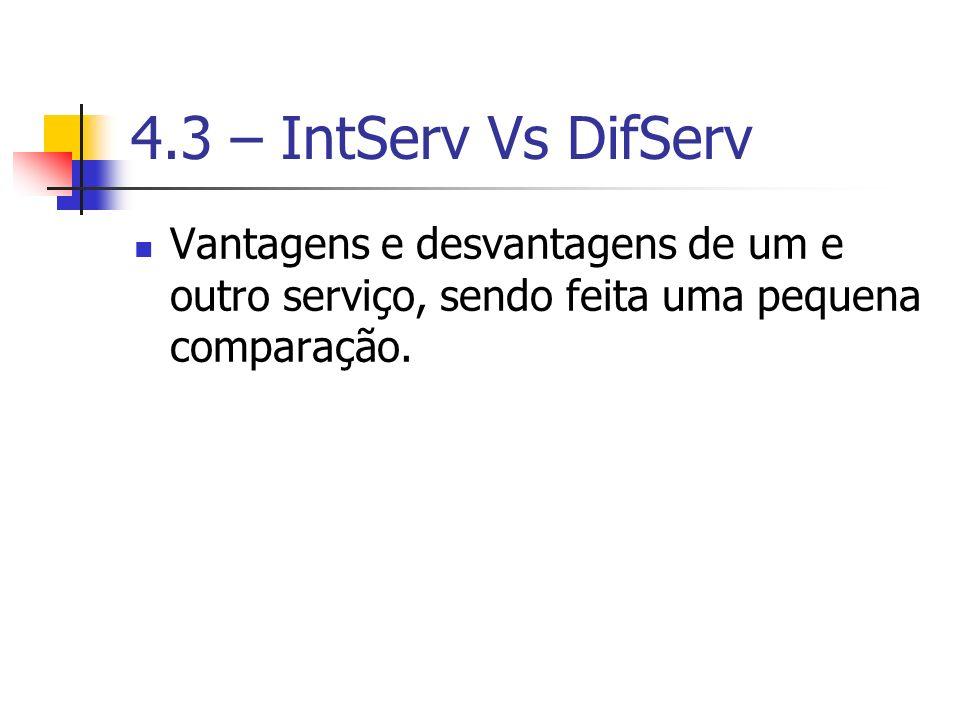 4.3 – IntServ Vs DifServ Vantagens e desvantagens de um e outro serviço, sendo feita uma pequena comparação.