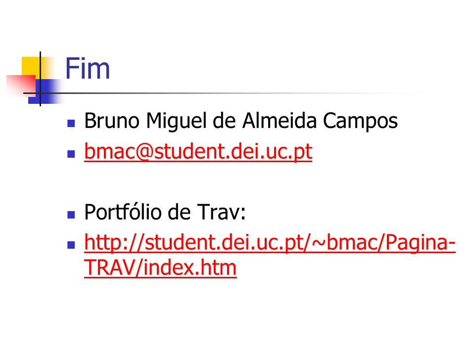 Fim Bruno Miguel de Almeida Campos bmac@student.dei.uc.pt Portfólio de Trav: http://student.dei.uc.pt/~bmac/Pagina- TRAV/index.htm http://student.dei.