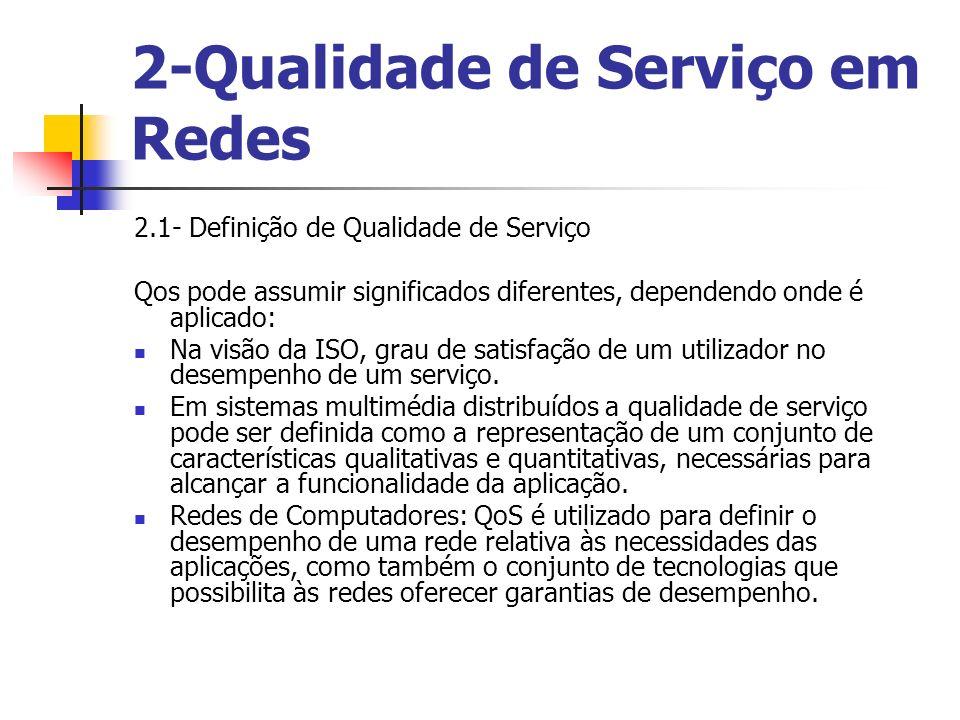 2-Qualidade de Serviço em Redes 2.1- Definição de Qualidade de Serviço Qos pode assumir significados diferentes, dependendo onde é aplicado: Na visão