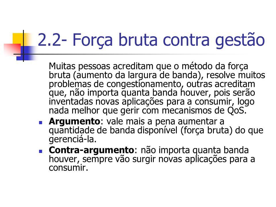 2.2- Força bruta contra gestão Muitas pessoas acreditam que o método da força bruta (aumento da largura de banda), resolve muitos problemas de congest